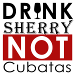 Drink Sherry Not Cubatas
